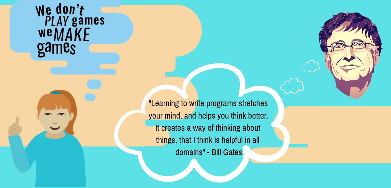_Learning to write programs stretches your mind, and helps you think better. It creates a way of thinking about things, that I think is helpful in all domains_ - Bill Gates (1)
